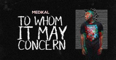 Medikal – To Whom It May Concern