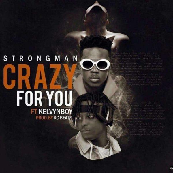 Strongman – Crazy For You Ft. Kelvyn Boy Prod. By Kc Beatz