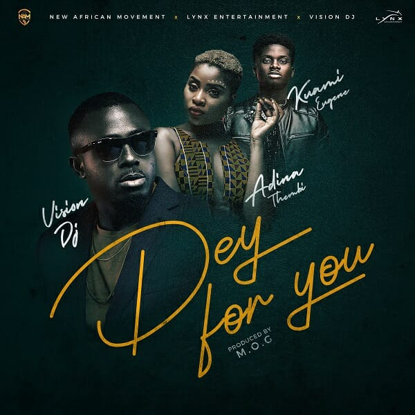 Vision DJ – Dey For You ft. Kuami Eugene x Adina (Prod. by MOG Beatz)