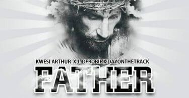 Kwesi Arthur – Father ft. J. Derobie DayontheTrack