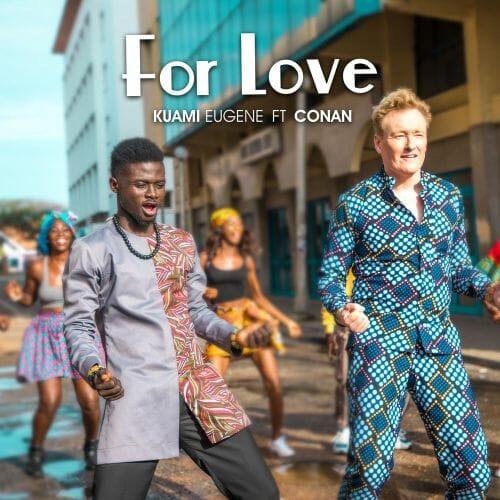 Kuami Eugene ft. Conan O'Brien – For Love