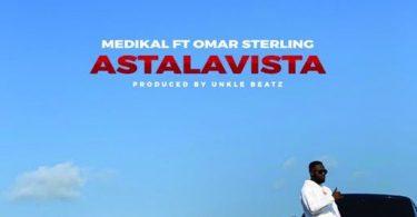 Medikal – Astalavista ft. Omar Sterling R2Bees Prod. by Unkle Beatz