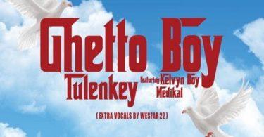 Tulenkey Ghetto Boy ft. KelvynBoy Medikal Prod. by Philip Martin