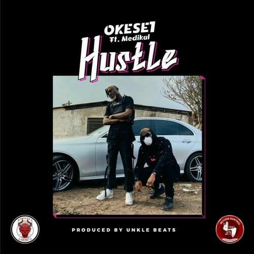 Okese1 Hustle ft. Medikal Prod. by Unkle Beatz