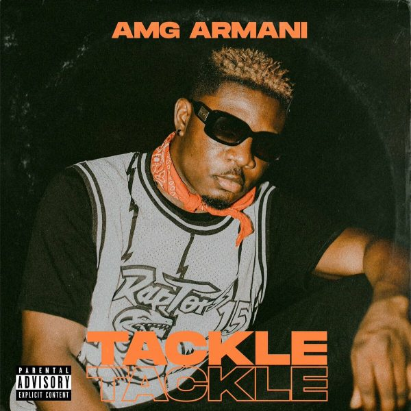 Amg Armani – Tackle Tackle (Mixed By UnkleBeatz)