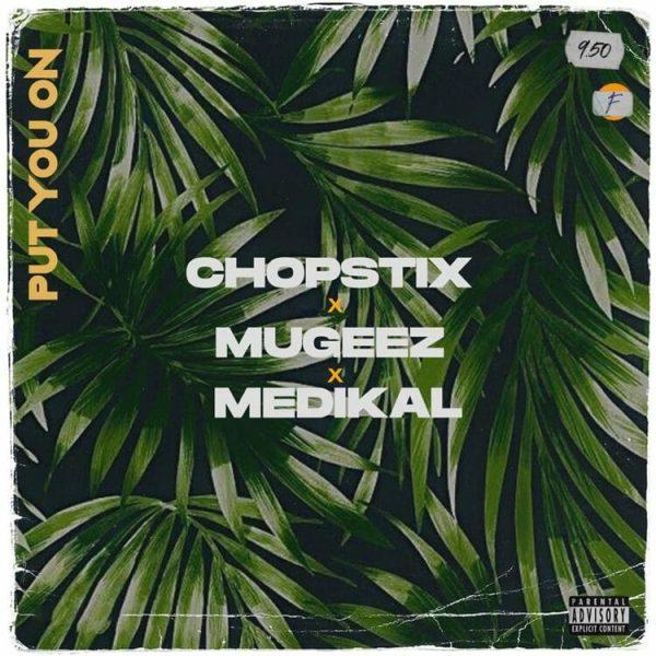 Chopstix Put You On ft. Mugeez R2bees Medikal