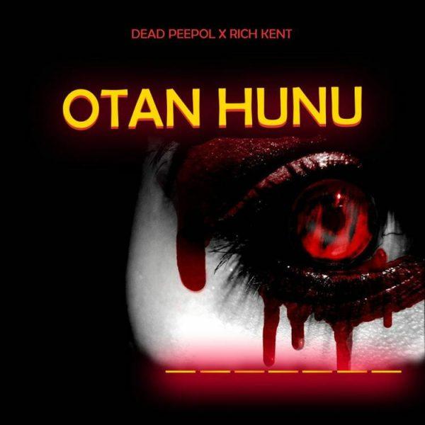 Dead Peepol X Rich Kent – Otan Hunu