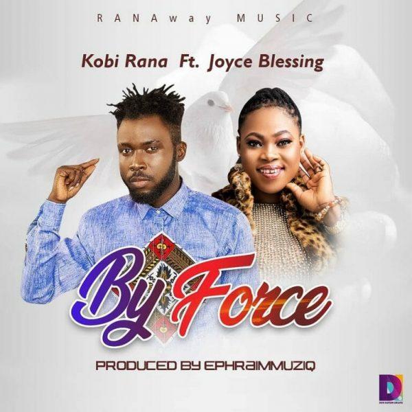 Kobi Rana – By Force Ft. Joyce Blessing