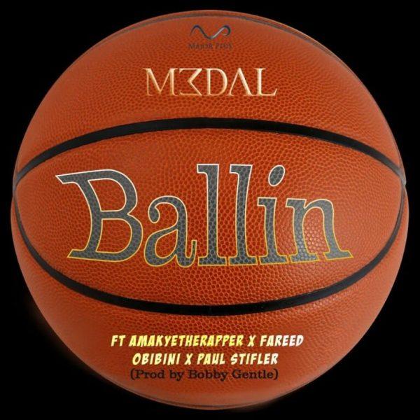 M3dal – Ballin ft. AmakyeTheRapper Fareed Obibini Paul Stifler7