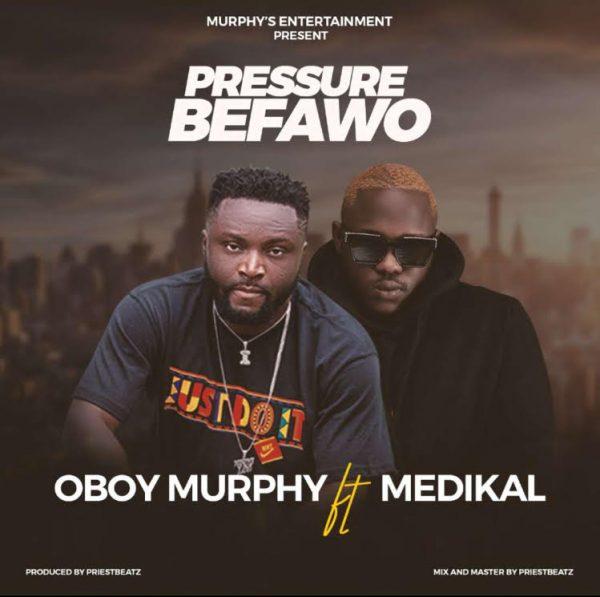 Oboy Murphy – Pressure Befawo Ft. Medikal