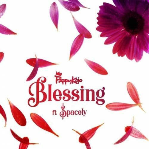 Pappy KoJo – Blessing ft. Spacely Prod. By NOVA