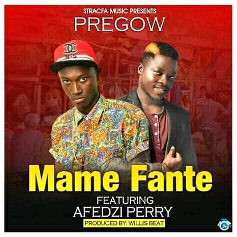 Pregow - Mame Fante Ft. Afezi Perry (Prod. By Willisbeatz)
