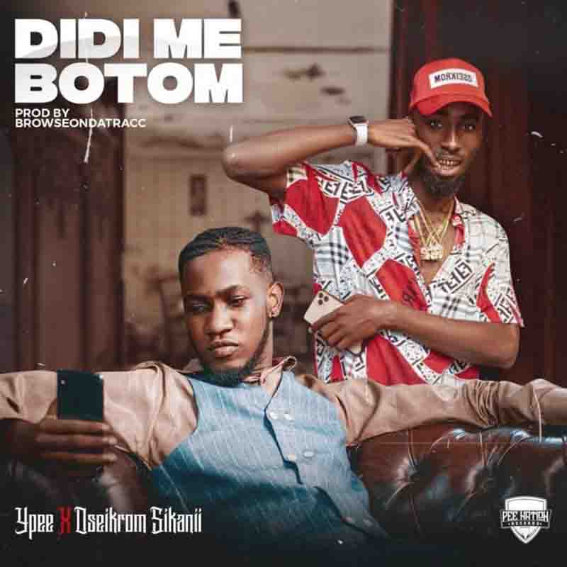 Ypee Didi Me Botom ft. Oseikrom Sikanii