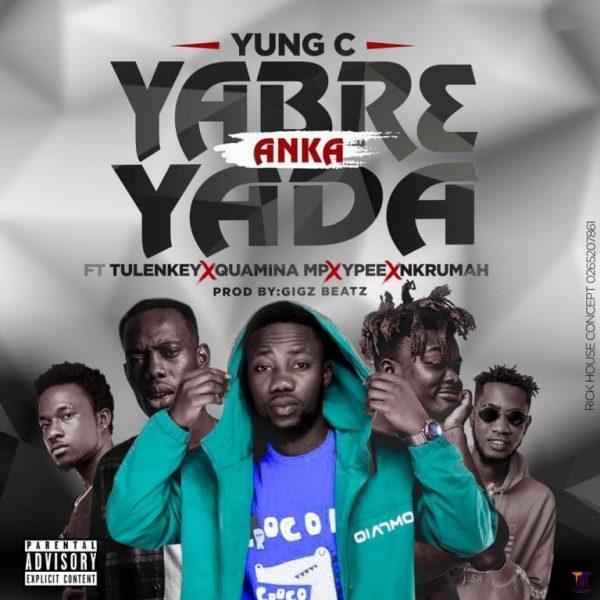 Yung C – Yabr3 Anka Yada Ft Tulenkey x Quamina MP x Ypee Nkrumah