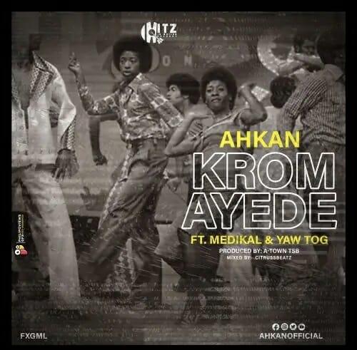 Ahkan – Krom Ay3d3 ft. Medikal Yaw Tog