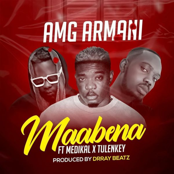 Amg Armani – Maabena ft Medikal x Tulenkey