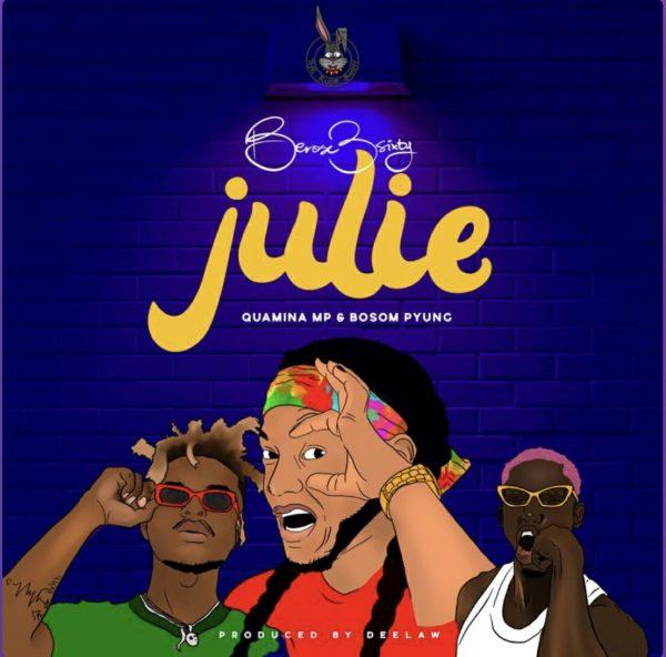Berose 3sixty - Julie Ft. Quamina Mp & Bosom P-Yung