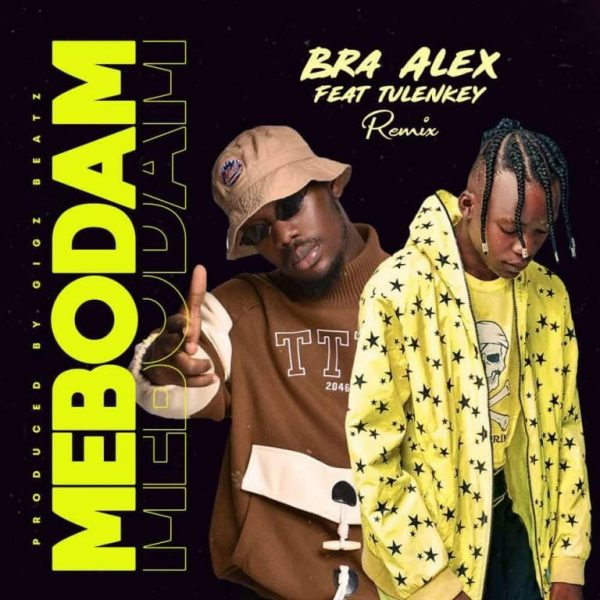 Bra Alex – Mebodam Remix Ft. Tulenkey
