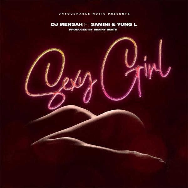 DJ Mensah – Sexy Girl Ft. Samini & Yung L