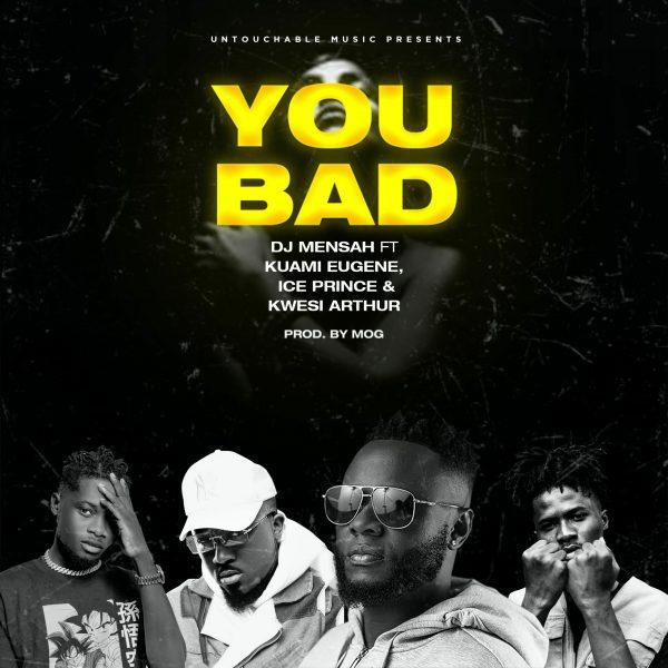 DJ Mensah – You Bad Ft. Kuami Eugene Ice Prince Kwesi Arthur scaled