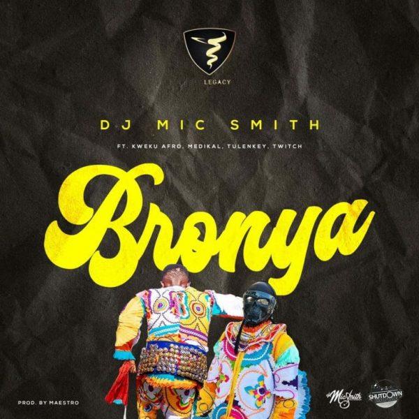 DJ Mic Smith – Bronya Ft. Kweku Afro Medikal Tulenkey Twitch 4EVA