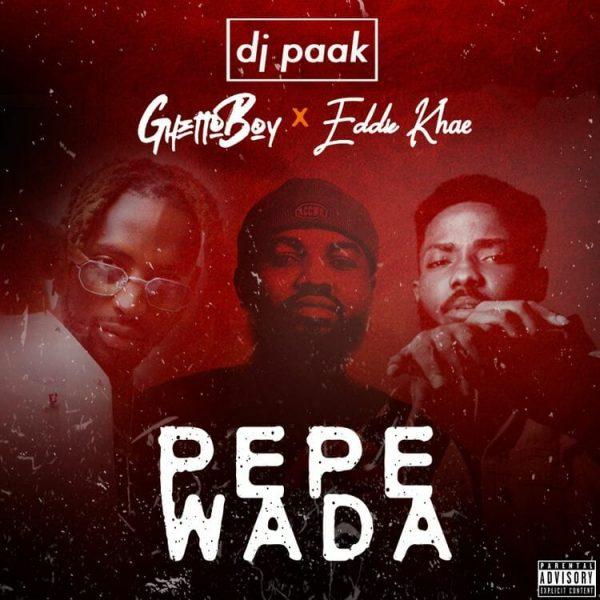 DJ Paak – Pepewada Ft Ghetto Boy x Eddie Khae