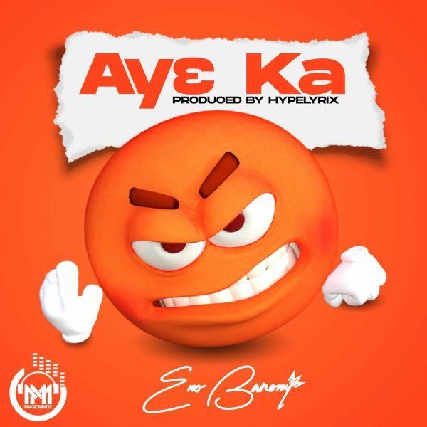 Eno Barony - Ay3 Ka (Prod. By Hype Lyrix)