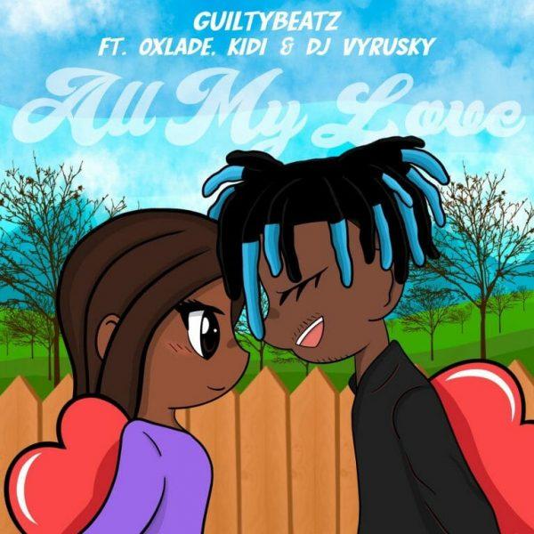 GuiltyBeatz – All My Love Ft KiDi Oxlade DJ Vyrusky