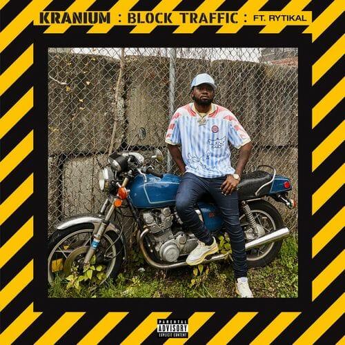 Kranium – Block Traffic ft. Rytikal