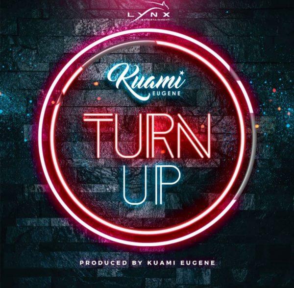 Kuami Eugene – Turn Up (Prod. By Kuami Eugene)