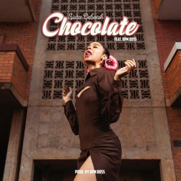 Sister Deborah – Chocolate Ft Bpm Boss Prod. by Bpm Boss