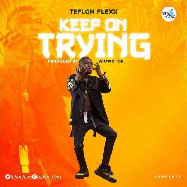 Teflon Flexx Keep On Trying