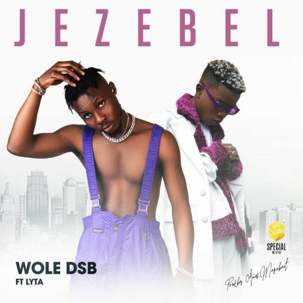 Wole DSB Jezebel ft. Lyta