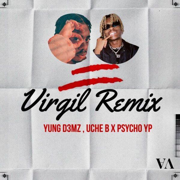 Yung D3mz Virgil Remix ft. Uche B Psycho YP
