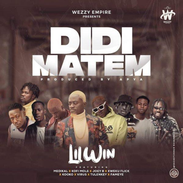 LilWin - Didi Matem Ft. Medikal, Kofi Mole, Kweku Flick, Kooko, Virus, Tulenkey & Fameye