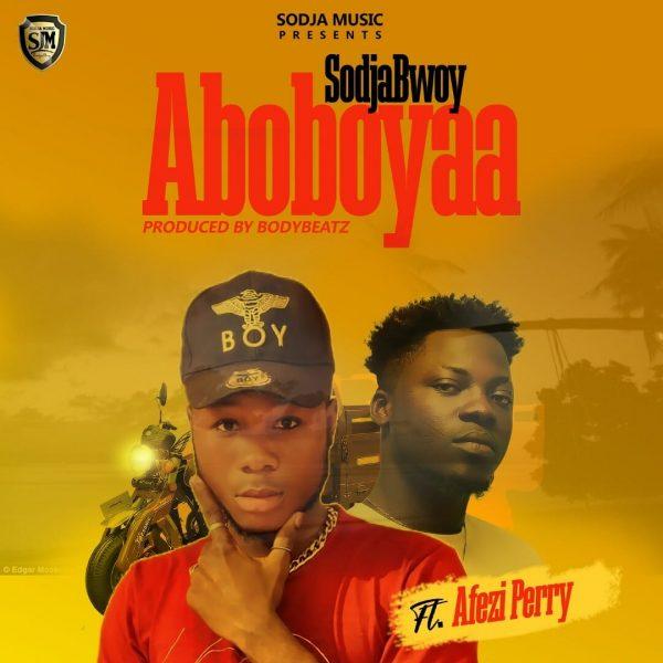 SodjaBoy - Aboboyaa ft. Afezi Perry (Prod. By BodyBeatz)