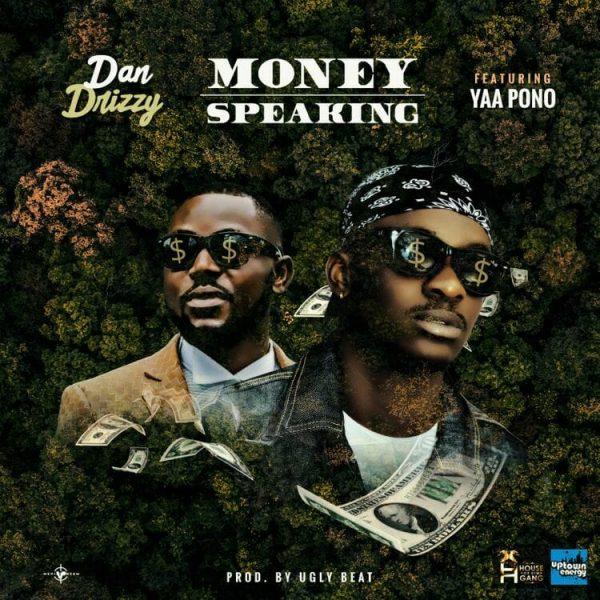 Dan Drizzy – Money Speaking Ft. Yaa Pono