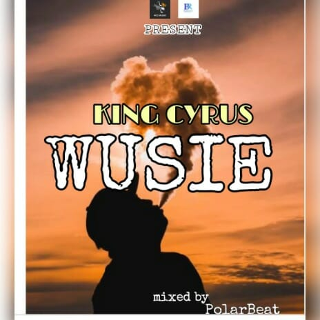 King Cyrus – Wusie (Mixed By Polar Beatz)