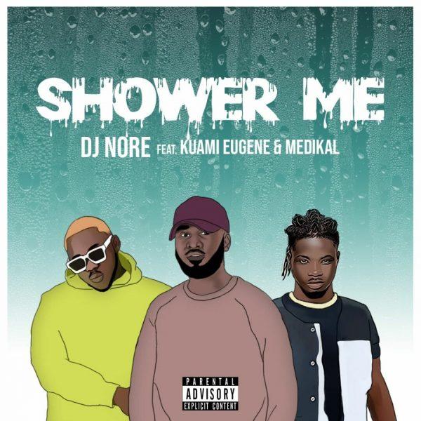 DJ Nore - Shower Me Ft. Kuami Eugene X Medikal