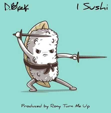 D Black 1 Sushi Prod. by Rony Turn Me Up