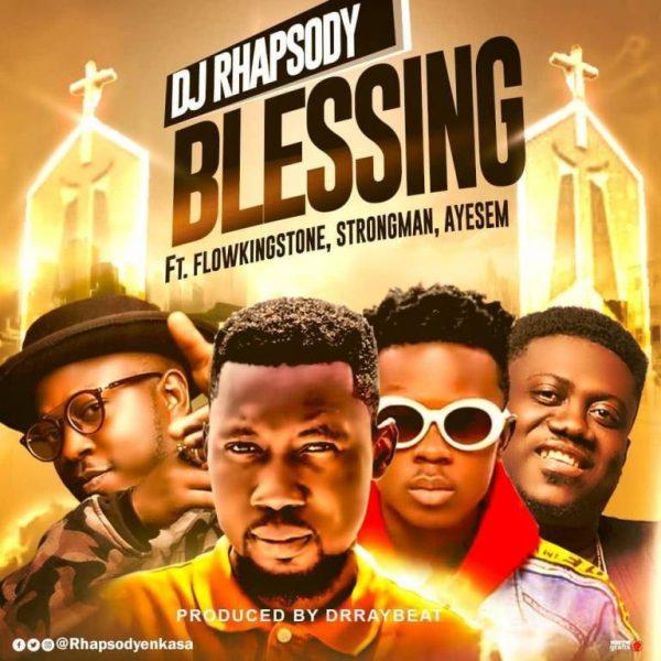 DJ Rhapsody - Blessing ft. Strongman x Flowking Stone x Ayesem