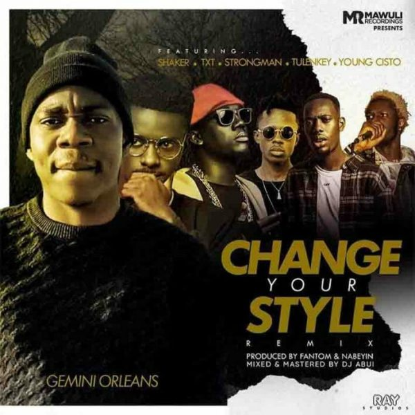 Gemini Orleans – Change Your Style Remix Ft Tulenkey Strongman Shaker Young Cisto TXT