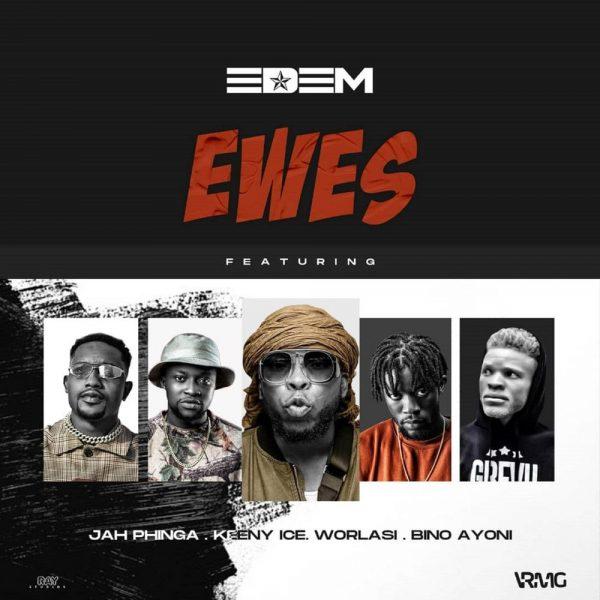 Edem - Ewes Ft. Worlasi, Keeny Ice, Jah Phinga & Bino Ayoni