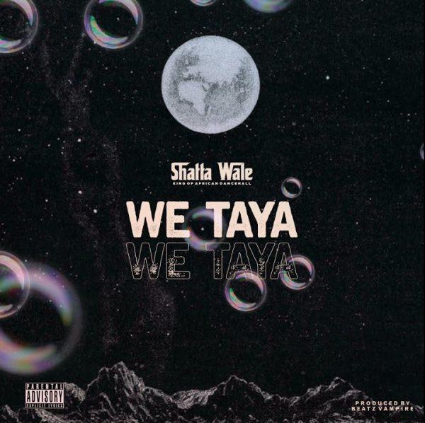 Shatta Wale - We Taya