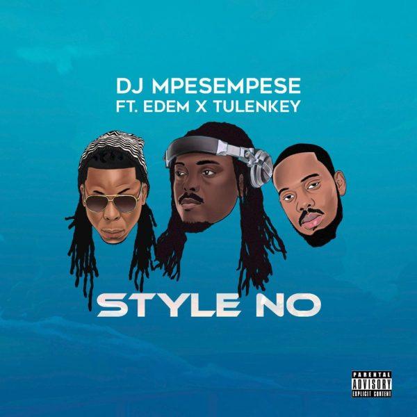 DJ Mpesempese – Style No Ft. Tulenkey & Edem