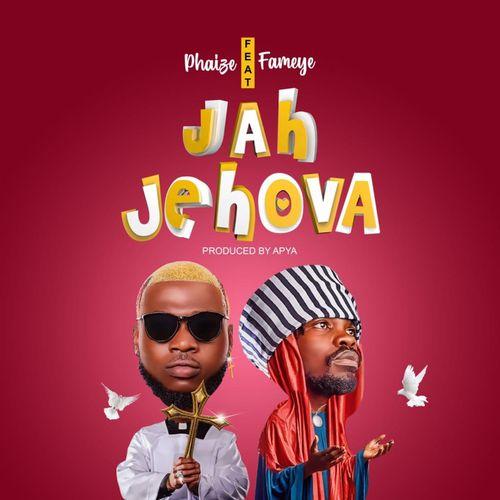 Phaize - Jah Jehova Ft. Fameye