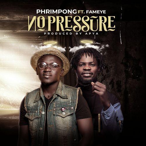 Phrimpong – No Pressure Ft. Fameye