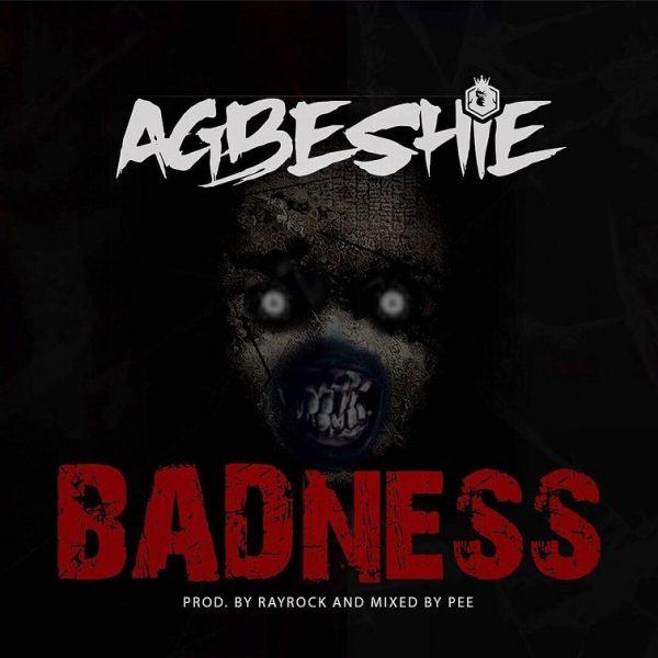 Agbeshie – Badness Prod By RayRock