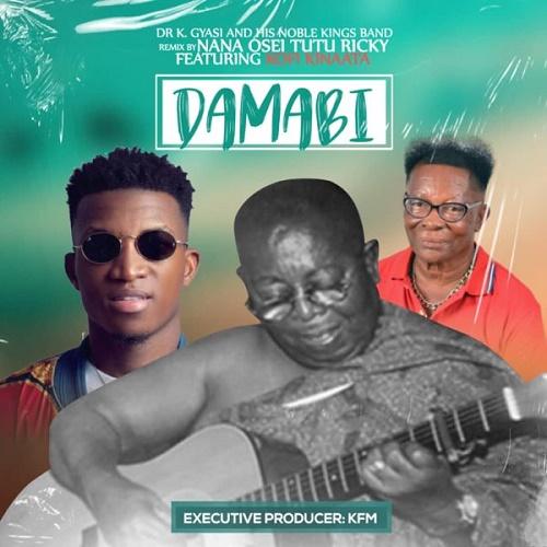 Dr K Gyasi – Damabi Remix Ft Kofi Kinaata