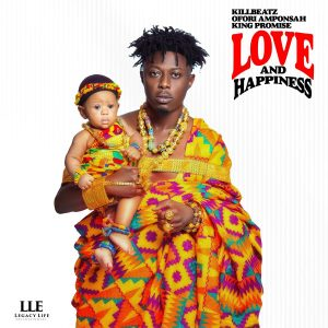 Love and Happiness by Kilbeatz, King Promise and Ofori Amponsah